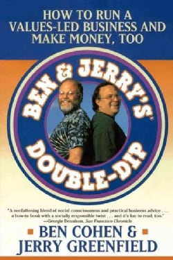Ben & Jerry's Double-Dip: How to Run a Values-Led Business and Make Money, Too (Paperback)