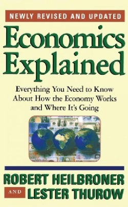 Economics Explained: Everything You Need to Know About How the Economy Works and Where It's Going (Paperback)