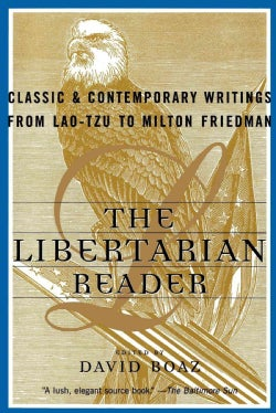 The Libertarian Reader: Classic and Contemporary Writings from Lao-Tzu to Milton Friedman (Paperback)