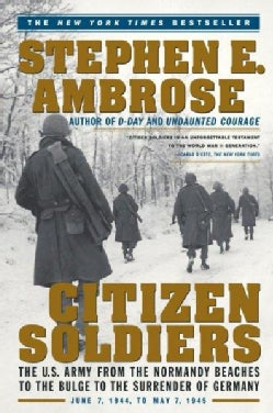 Citizen Soldiers: The U.S. Army from the Normandy Beaches to the Bulge to the Surrender of Germany, June 7, 1944 ... (Paperback)