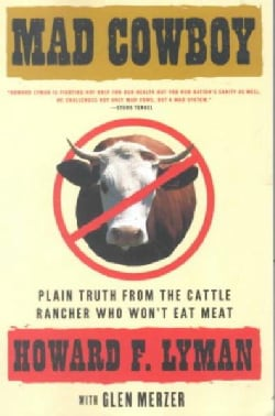 Mad Cowboy: Plain Truth from the Cattle Rancher Who Won't Eat Meat (Paperback)