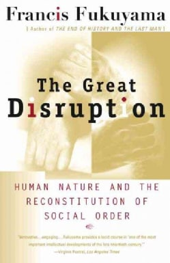 The Great Disruption: Human Nature and the Reconstitution of Social Order (Paperback)