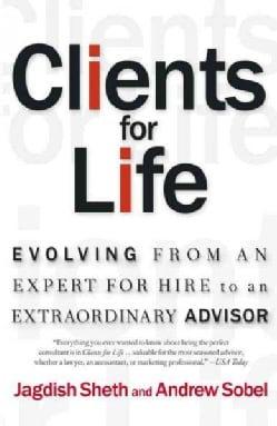 Clients for Life: Evolving from an Expert for Hire to an Extraordinary Adviser (Paperback)