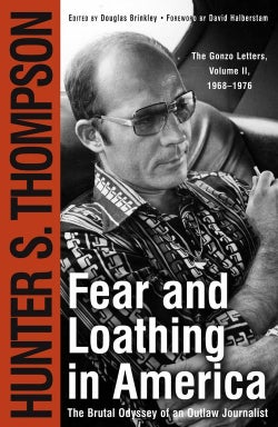 Fear and Loathing in America: The Brutal Odyssey of an Outlaw Journalist 1968-1976 (Paperback)