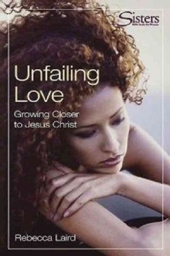 Unfailing Love: Growing Closer to Jesus Christ (Paperback)