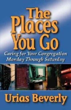 The Places You Go: Caring for Your Congregation Monday Through Saturday (Paperback)