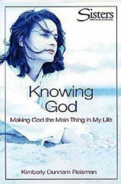 Knowing God: Making God the Main Thing in My Life (Paperback)