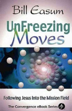 Unfreezing Moves: Following Jesus into the Mission Field (Paperback)