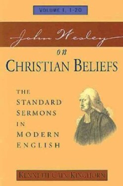 John Wesley on Christian Beliefs: The Standard Sermons in Modern English : Sermons 1-20 (Paperback)