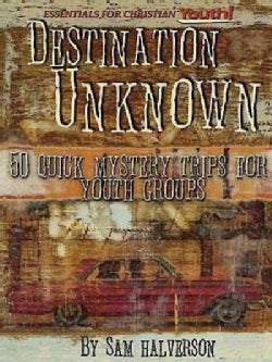 Destination Unknown: 50 Quick Mystery Trips for Youth Groups (Paperback)