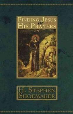 Finding Jesus In His Prayers (Paperback)