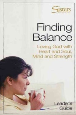 Finding Balance: Loving God With Heart and Soul, Mind and Strength (Paperback)