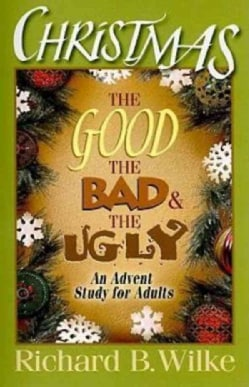 Christmas: The Good, the Bad, and the Ugly: An Advent Study for Adults (Paperback)