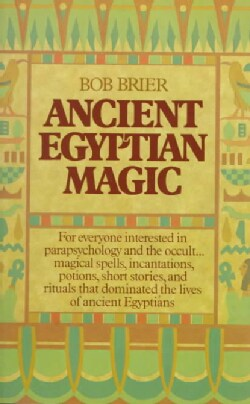 Ancient Egyptian Magic: Spells, Incantations, Potions, Stories, and Rituals (Paperback)