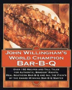 John Willingham's World Champion Bar-B-Q: Over 150 Recipes and Tall Tales for Authentic, Braggin' Rights, Real So... (Hardcover)