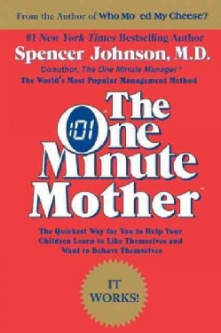 The One Minute Mother: The Quickest Way for You to Help Your Children Learn to Like Themselves and Want to Behave... (Paperback)