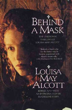 Behind a Mask: The Unknown Thrillers of Louisa May Alcott (Paperback)