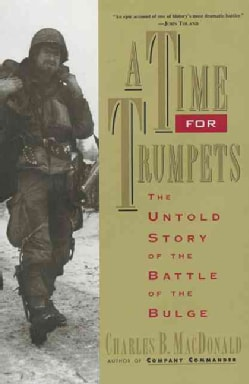 A Time for Trumpets: The Untold Story of the Battle of the Bulge (Paperback)