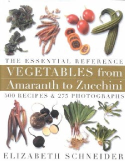 Vegetables from Amaranth to Zucchini: The Essential Reference : 500 Recipes and 275 Photographs (Hardcover)