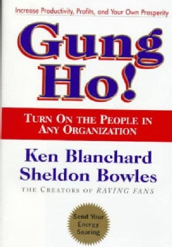 Gung Ho!: Turn on the People in Any Organization (Hardcover)