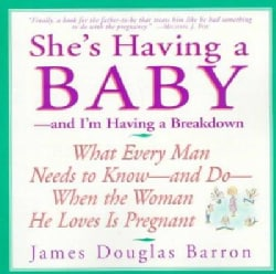 She's Having a Baby: And I'm Having a Breakdown : What Every Man Needs to Know-And Do-When the Woman He Loves Is ... (Paperback)