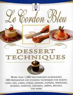 Le Cordon Bleu Dessert Techniques (Hardcover)