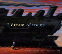 I Dream of Trains (Hardcover)