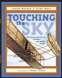 Touching the Sky: The Flying Adventures of Wilbur and Orville Wright (Hardcover)