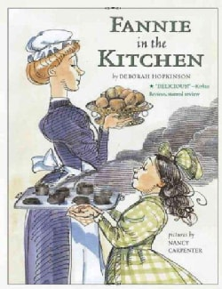 Fannie in the Kitchen: The Whole Story from Soup to Nuts of How Fannie Farmer Invented Recipes With Precise Measu... (Paperback)