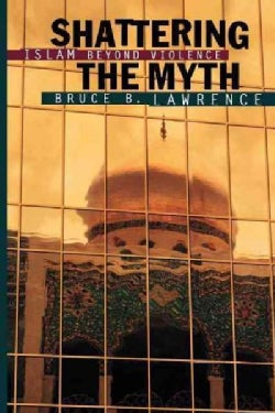 Shattering the Myth: Islam Beyond Violence (Paperback)
