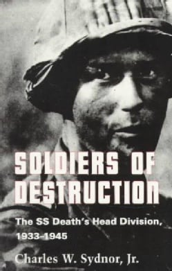 Soldiers of Destruction: The Ss Death's Head Division, 1933-1945 (Paperback)