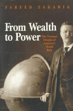 From Wealth to Power: The Unusual Origins of America's World Role (Paperback)
