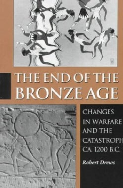 The End of the Bronze Age: Changes in Warfare and the Catastrophe Ca. 1200 B.C. (Paperback)
