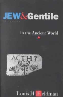 Jew and Gentile in the Ancient World: Attitudes and Interactions from Alexander to Justinian (Paperback)