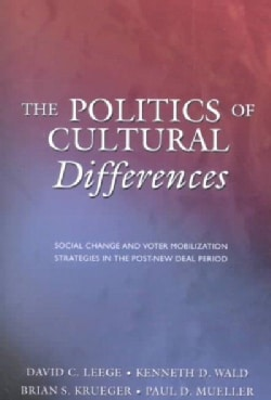 The Politics of Cultural Differences: Social Change and Voter Mobilization Strategies in the Post-New Deal Period (Paperback)