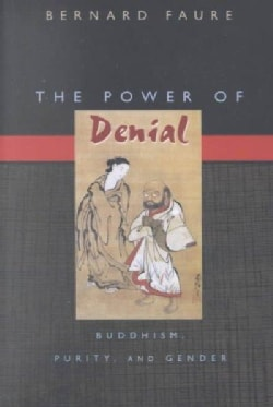 The Power of Denial: Buddhism, Purity, & Gender (Paperback)