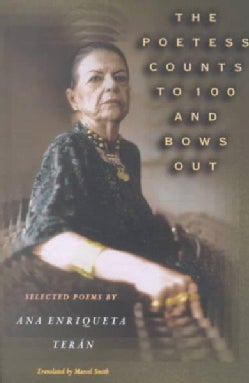 The Poetess Counts to 100 and Bows Out: Selected Poems by Ana Enriqueta Teran (Paperback)