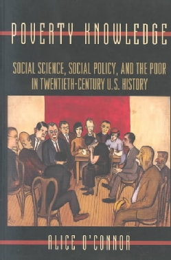 Poverty Knowledge: Social Science, Social Policy, and the Poor in Twentieth-Century U.S. History (Paperback)