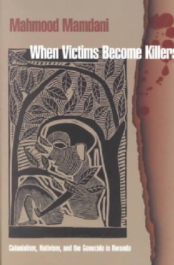 When Victims Become Killers: Colonialism, Nativism and the Genocide in Rwanda (Paperback)