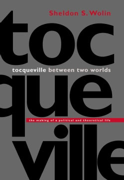Tocqueville Between Two Worlds: The Making of a Political and Theoretical Life (Paperback)