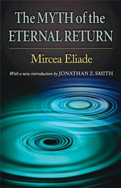 The Myth Of The Eternal Return: Cosmos And History (Paperback)