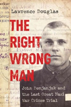 The Right Wrong Man: John Demjanjuk and the Last Great Nazi War Crimes Trial (Hardcover)