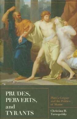 Prudes, Perverts, and Tyrants: Plato's Gorgias and the Politics of Shame (Hardcover)