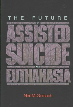 The Future of Assisted Suicide and Euthanasia (Paperback)