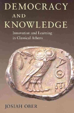 Democracy and Knowledge: Innovation and Learning in Classical Athens (Paperback)