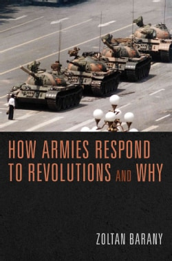 How Armies Respond to Revolutions and Why (Hardcover)
