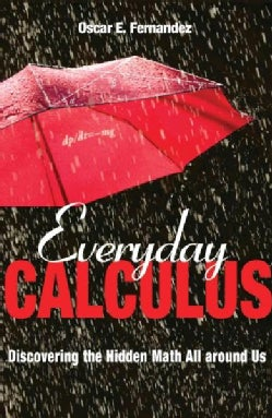 Everyday Calculus: Discovering the Hidden Math All Around Us (Hardcover)