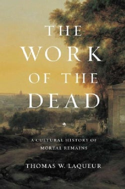 The Work of the Dead: A Cultural History of Mortal Remains (Hardcover)