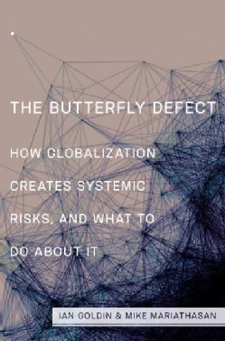 The Butterfly Defect: How Globalization Creates Systemic Risks, and What to Do About It (Paperback)