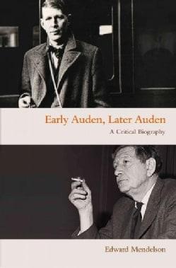 Early Auden, Later Auden: A Critical Biography (Paperback)